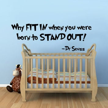 Why fit in when you were born to stand out Dr Seuss Quote Vinyl Wall Decal
