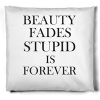 beauty fades stupid is forever pillow | Pillow | SKREENED