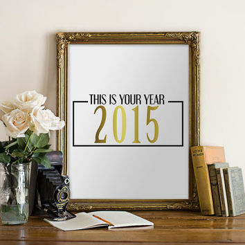 PRINTABLE Art Happy New Year This Is Your Year 2015 Black and Gold Home Decor Dorm Decor
