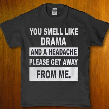 You smell like drama and a headache please get away from me Unisex t-shirt