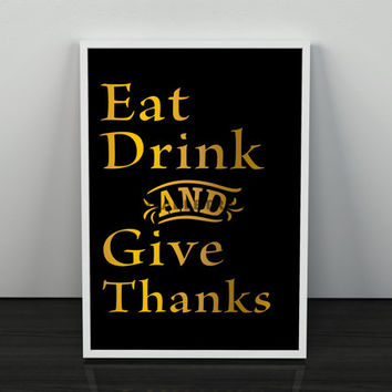 Thankful Quote, Kitchen Decor, Eat Drink and Give Thanks Print in Black and Gold, Quote Art, Instant Download, Dining Room Wall Art