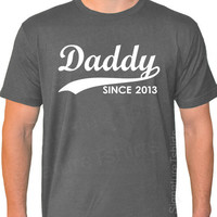 DADDY Since 2013 Christmas gift T-shirt American Apparel tshirt Personalized With Any Year Father's Day Shirt new dad