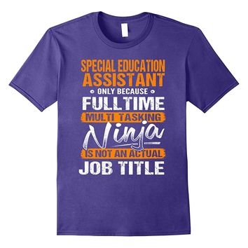 Special Education Assistant - Ninja Job Title Funny T-Shirt