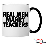Real Men Marry Teachers Coffee & Tea Mug