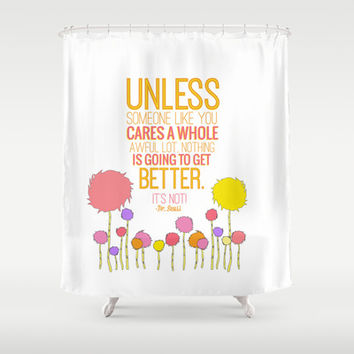 unless someone like you.. the lorax, dr seuss inspirational quote Shower Curtain by Studiomarshallarts