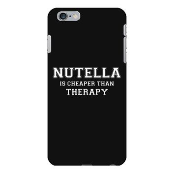 Nutella Is Cheaper Than Therapy iPhone 6 Plus/6s Plus Case