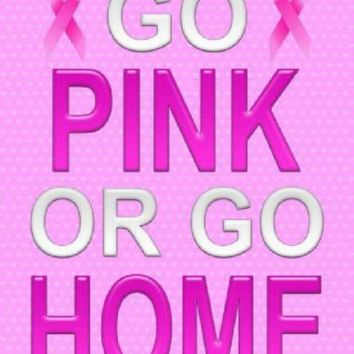 Go Pink or Go Home Pink Ribbon Metal Parking Sign