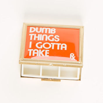 Vintage 'Dumb Things I Gotta Take' Pill Box