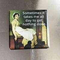 Sometimes It Takes Me All Day To Get Nothing Done Magnet