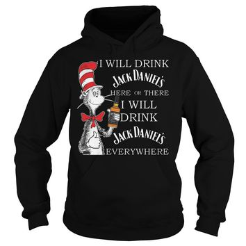 Dr seuss I will drink Jack Daniel's here or there I will drink Jack Daniel's everywhere shirt Hoodie