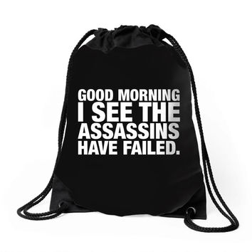 Good Morning. I See The Assassins Have Failed Drawstring Bags
