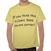 its comic sans t-shirts from Zazzle.com