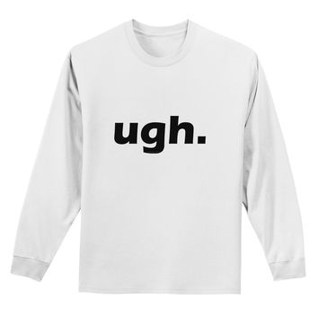 ugh funny text Adult Long Sleeve Shirt by TooLoud