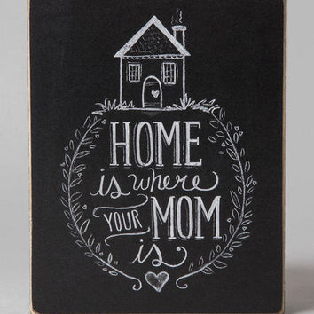 Home Is Where Your Mom Is Box Sign