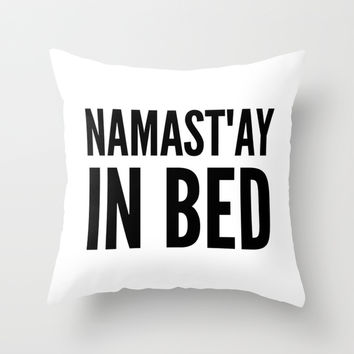 NAMAST'AY IN BED (Light) Throw Pillow by CreativeAngel