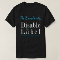 The R Word Hurts, Disable the Label T-Shirt