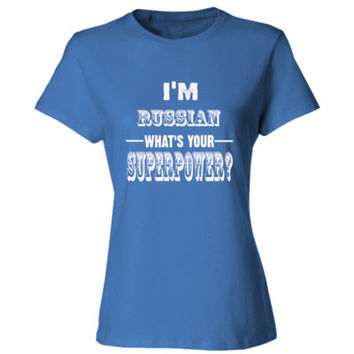 Im Russian Whats Your Superpower - Ladies' Cotton T-Shirt