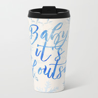 Baby, It's Cold Outside! Metal Travel Mug by allisone