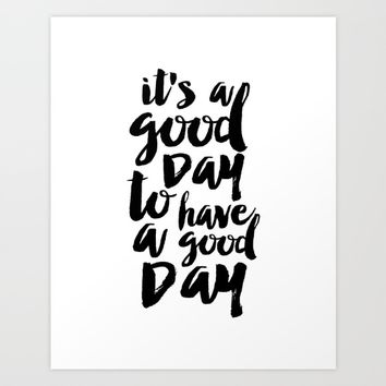 Printable Quote,it's A Good Day To Have A Good Day, Funny Print,Quote Prints,Typography Print Art Print by AlexTypography