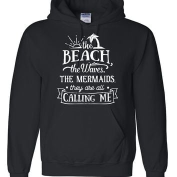 The beach the waves the mermaids they are all calling me hoodie need vacation sweater