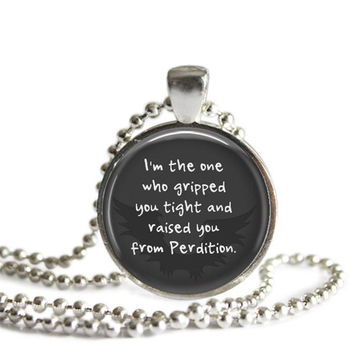 Castiel Supernatural Quote Necklace I'm The One Who Gripped You Tight And Raised You From Perdition