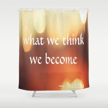 Buddha Quote - What We Think We Become - Bokeh Shower Curtain by Corbin Henry