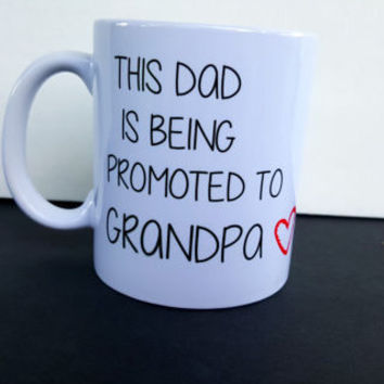 This Dad Is Being Promoted To Grandpa Coffee Mug, Funny Coffee Mug, Gift Ideas, Office Gift, Personalized Coffee Mug
