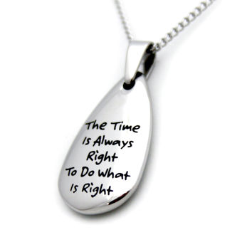 "Inspirational ""The Time Is Always Right"" Tear Stainless Steel Necklace"