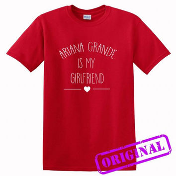 Ariana Grande Is My Girlfriend for shirt red, tshirt red unisex adult