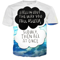 """""""I fell in love the way you fall asleep; slowly, then all at once.""""~John Green"""