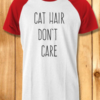 CAT HAIR dont care Baseball Tees-1NNY Unisex Raglan Tees For Man And Woman / T-Shirts / Custom T-Shirts / Tee / T-Shirt