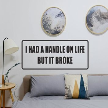 I had a handle on life but it broke Vinyl Wall Decal - Removable