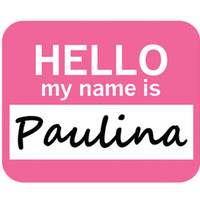 Paulina Hello My Name Is Mouse Pad