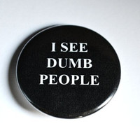 """I See Dumb People 1.5"""" Pinback Button"""