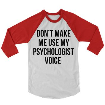Don't Make Me Use My Psychologist Voice Baseball Shirt