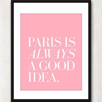 Paris Is Always A Good Idea - French quote print in 8x10 on A4 (in Pink Blush and White Text)