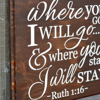 Ruth 1:16 - Where You Go I Will Go - Rustic Wood Wall Decor - Religious Wood Sign - Wedding Decor Sign - Home Decor - Bible Verse Wall Decor