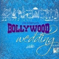 The Complete Bollywood Wedding Album: 2 CDs of Marriage Songs in Hindi