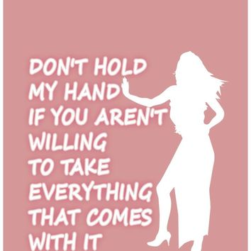 Don't hold my hand if you aren't willing to take everything that comes with it.
