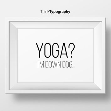 Yoga I'm down dog, naps, coffee, Namaste, Let that shit go, yoga poster, meditating, meditating, Zen, calm, wall art, decor, home, funny