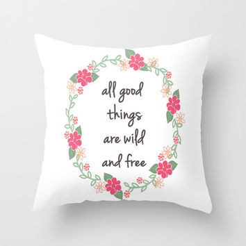 All Good Things Are Wild And Free - Quote Print Throw Pillow by Livin' Freely