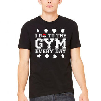 I Go To The Gym Everyday, Pokemon Gym Shirt Tshirt