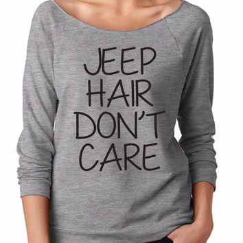 Jeep Hair Dont Care. Jeep hair Don't Care Off Shoulder. Jeep hair don't care Womens Slouchy. Womens off shoulder tshirt.