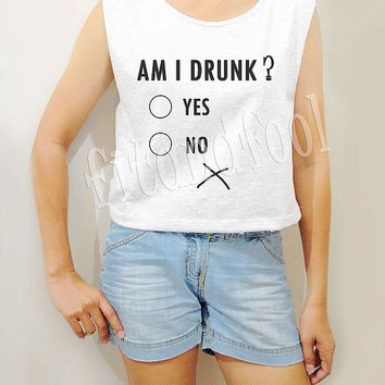 Am I Drunk Shirts Text Shirts Funny Shirts Women Crop Top Crop TShirts Women Tank Top Women Tunic Tops Tee Shirts Women Shirts - Size S M L