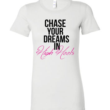 CHASE YOUR DREAMS IN HIGH HEELS - Bella Ladies Favorite Tee