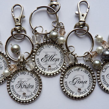 Bridesmaid gift, 5 keychains Can't say I do without you bridesmaid maid of honor wedding date personalized wedding gift engagement