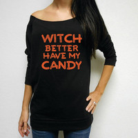 Witch Better Have My Candy. Halloween Shirt. Funny Halloween Shirt. Funny Halloween. Raw Edge Long Sleeve Shirt. Womens Halloween Costume