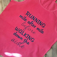 Running mile after mile before walking down the Isle tank or tshirt