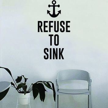 Refuse to Sink Anchor v4 Wall Decal Sticker Room Art Vinyl Home House Decor Traditional Nautical Ocean Beach Boat Quote Inspirational Sea Teen