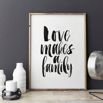 PRINTABLE Art,Love Makes A Family,Love Sign,Love Quote,Family Sign,Home Decor,Dorm Room Decor,Quote Prints,Typography Print,Inspirational